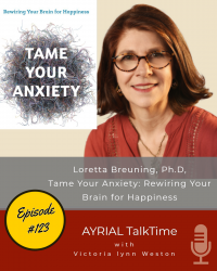 Rewire Your Brain for Happiness with Dr. Loretta Breuning AYRIAL TAlkTime