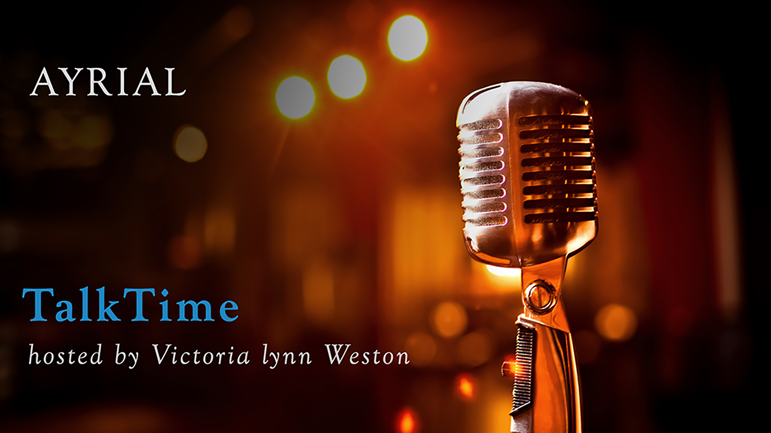 AYRIAL TalkTime hosted by Victoria lynn Weston